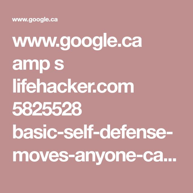 www.google.ca amp s lifehacker.com 5825528 basic-self-defense-moves-anyone-can-do-and-everyone-should-know amp