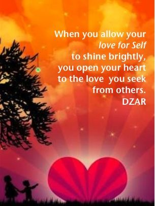 """When you allow your love for Self to shine brightly, you open your heart to the love you seek from others."" How?  Find out more at www.ThePathOfDZAR.com"
