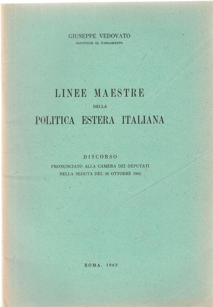 GIUSEPPE VEDOVATO LINEE MAESTRE DELLA POLITICA ESTERA ITALIANA DISCORSO PRONUNCIATO ALLA CAMERA DEI DEPUTATI NELLA SEDUTA DEL 30 OTTOBRE 1962 ROMA L 4544 Copertina  editoriale morbida, dorso sbiadito, interno in ottimo stato n. pag. 30 cm. 21 x 15