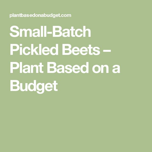 Small-Batch Pickled Beets – Plant Based on a Budget