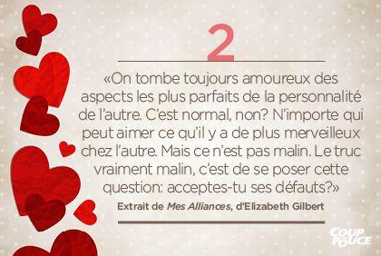 «On tombe toujours amoureux des aspects les plus parfaits de la personnalité de l'autre. C'est normal, non? N'importe qui peut aimer ce qu'il y a de plus merveilleux chez l'autre. Mais ce n'est pas malin. Le truc vraiment malin, c'est de se poser cette question: acceptes-tu ses défauts?» Extrait de Mes Alliances, d'Elizabeth Gilbert #StValentin #amour #couple