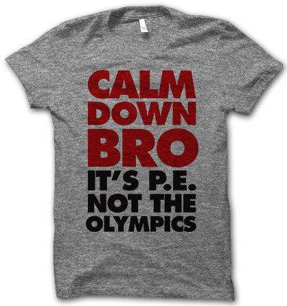 Ha-ha!  Some of the guys at my gym need to get this message.  Calm Down Bro – Thug Life Shirts