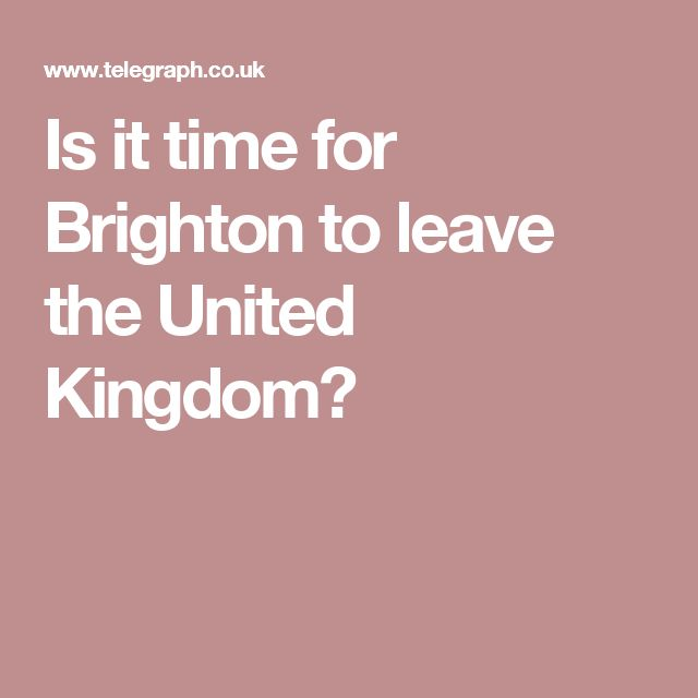 Is it time for Brighton to leave the United Kingdom?