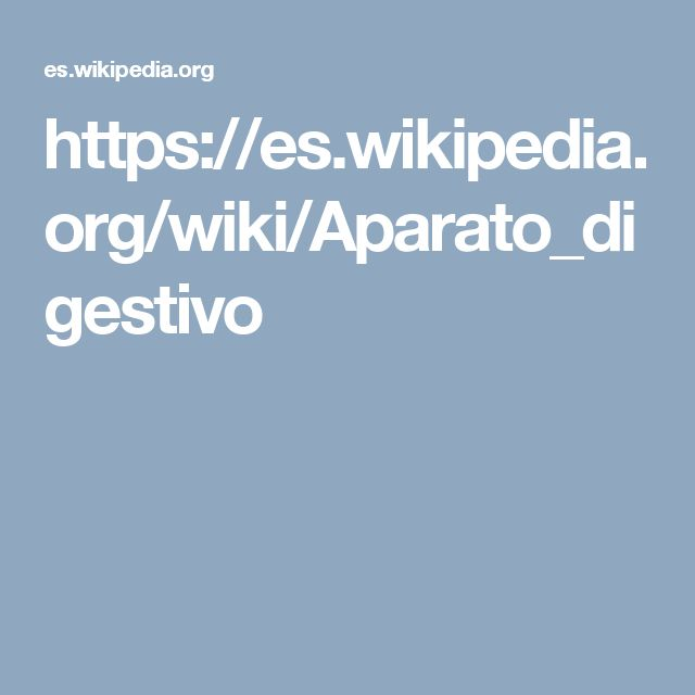 https://es.wikipedia.org/wiki/Aparato_digestivo  Para saber más