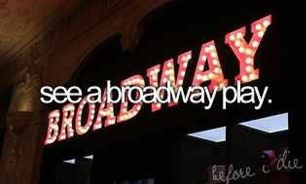 See a Broadway Play / Bucket List Ideas / Before I Die<< DONE!!!! I SAW Matilda!!!!