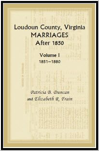 Loudoun County, Virginia Marriages After 1850, Volume 1, 1851-1880