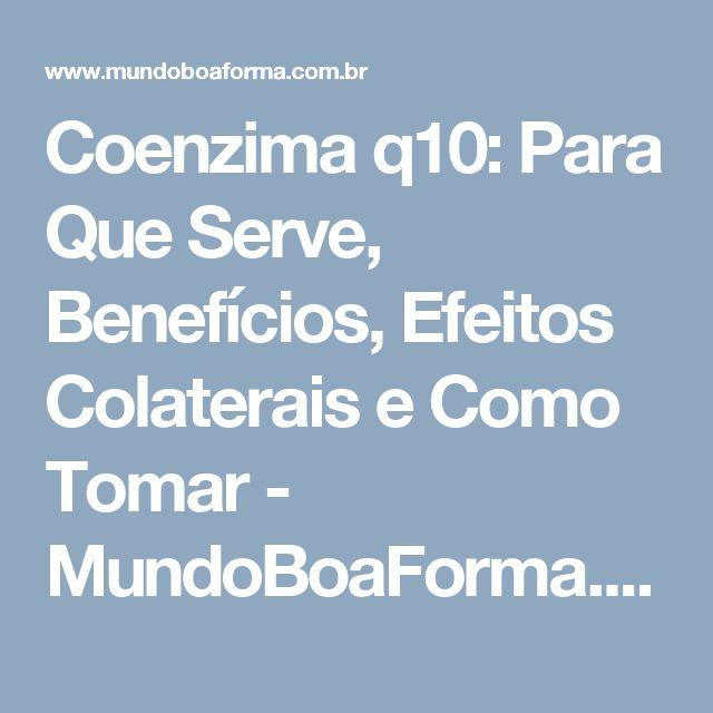 Coenzima q10: Para Que Serve, Benefícios, Efeitos Colaterais e Como Tomar - MundoBoaForma.com.br