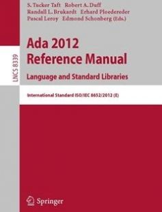 Ada 2012 Reference Manual. Language and Standard Libraries: International Standard ISO/IEC 8652/2012 (E) 2013th Edition free download by S. Tucker Taft Robert A. Duff Randall L. Brukardt Erhard Ploedereder Pascal Leroy Edmond Schonberg ISBN: 9783642454189 with BooksBob. Fast and free eBooks download.  The post Ada 2012 Reference Manual. Language and Standard Libraries: International Standard ISO/IEC 8652/2012 (E) 2013th Edition Free Download appeared first on Booksbob.com.