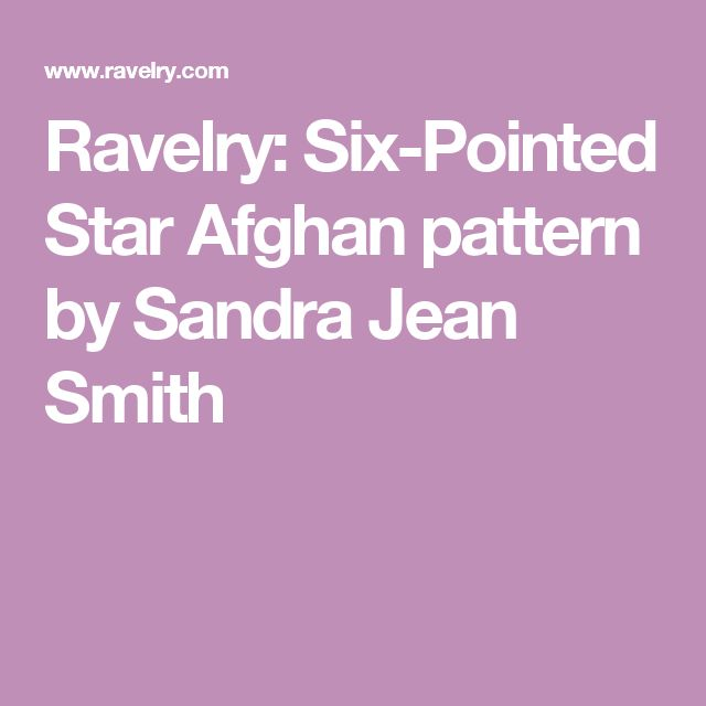 Ravelry: Six-Pointed Star Afghan pattern by Sandra Jean Smith