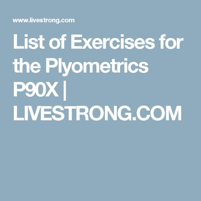 List of Exercises for the Plyometrics P90X | LIVESTRONG.COM