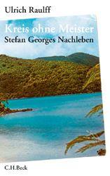 Kreis ohne Meister | Raulff, Ulrich | Verlag C.H.BECK Literatur - Sachbuch - Wissenschaft