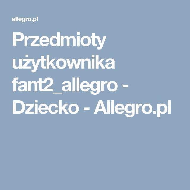 Przedmioty użytkownika fant2_allegro - Dziecko - Allegro.pl