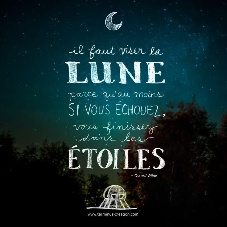 Il faut viser la lune parce qu'au moins si vous échouez, vous finissez dans les étoiles ~Oscar Wilde #citation typographique par Terminus Création