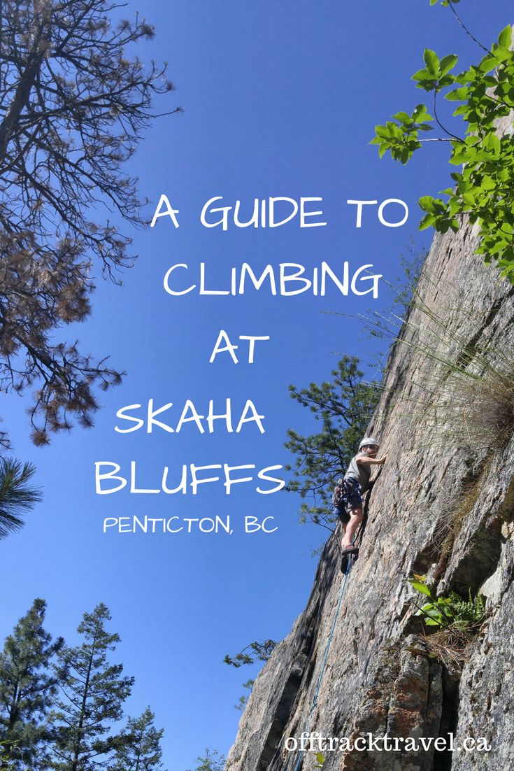 A guide to climbing at Skaha Bluffs in Penticton, BC - Off Track Travel