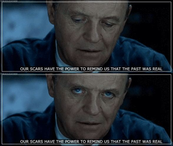 """Our scars have the power to remind us that the past was real"" Dr Hannibal Lecter (Red Dragon - 2002)"