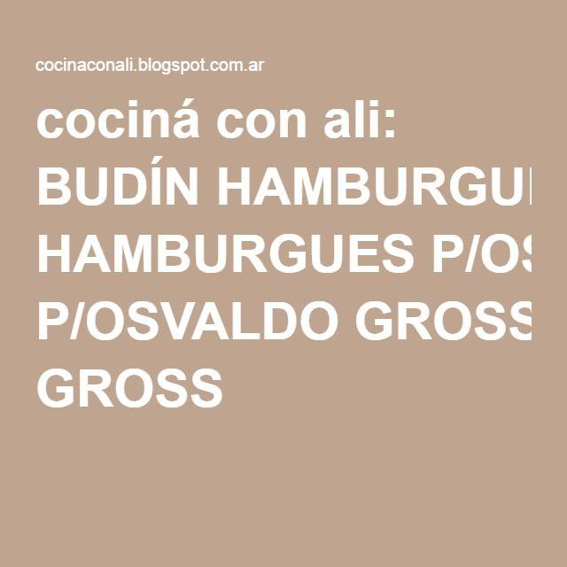 cociná con ali: BUDÍN HAMBURGUES P/OSVALDO GROSS