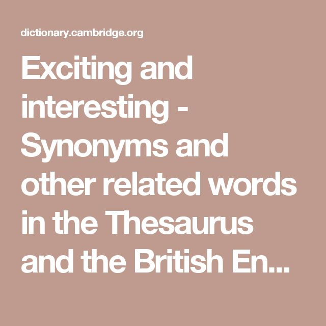 Exciting and interesting - Synonyms and other related words in the Thesaurus and the British English Dictionary - Cambridge Dictionary