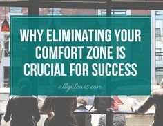 Why Eliminating Your Comfort Zone Should Be Priority Number One