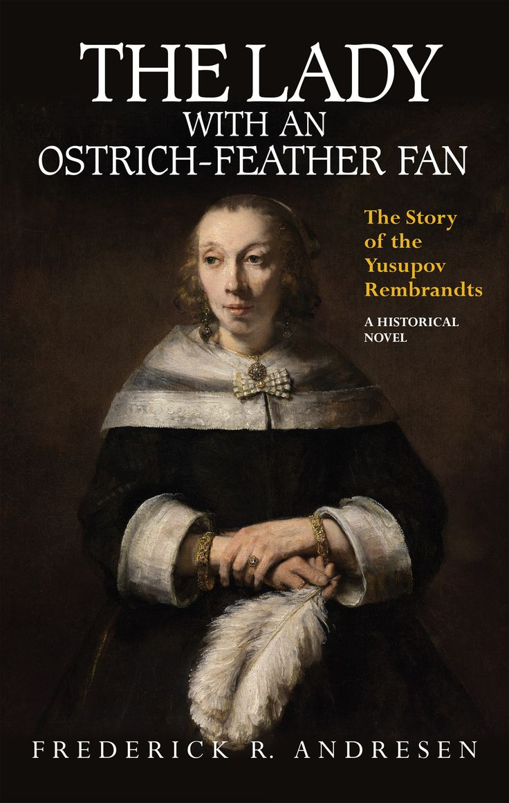 The Lady with an Ostrich-Feather Fan: The Story of the Yusupov Rembrandts by Frederick Andresen