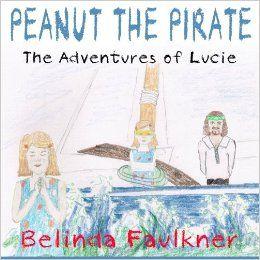 Peanut the Pirate: The Adventures of Lucie (Volume 2): Ms Belinda Faulkner: 9781494923099: Amazon.com: Books