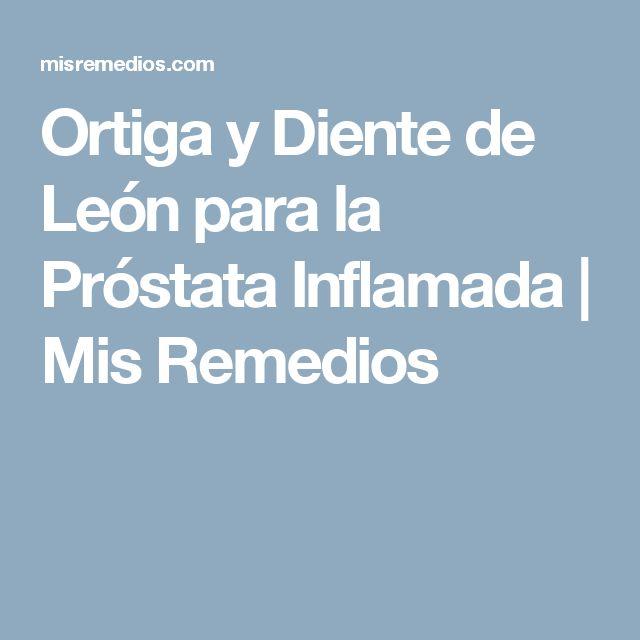 Ortiga y Diente de León para la Próstata Inflamada | Mis Remedios