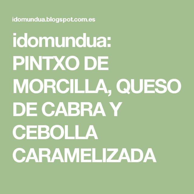 idomundua: PINTXO DE MORCILLA, QUESO DE CABRA Y CEBOLLA CARAMELIZADA