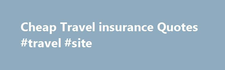 Cheap Travel insurance Quotes #travel #site http://travel.nef2.com/cheap-travel-insurance-quotes-travel-site/  #cheap travel insurance # Travel Insurance Single and Annual Multi Trip Cover Searching for the right travel insurance deal is about as enjoyable as looking for lost luggage. You just wish someone else would sort it out for you. At Chill Insurance, we do just that.All you need to do is fill out a short […]