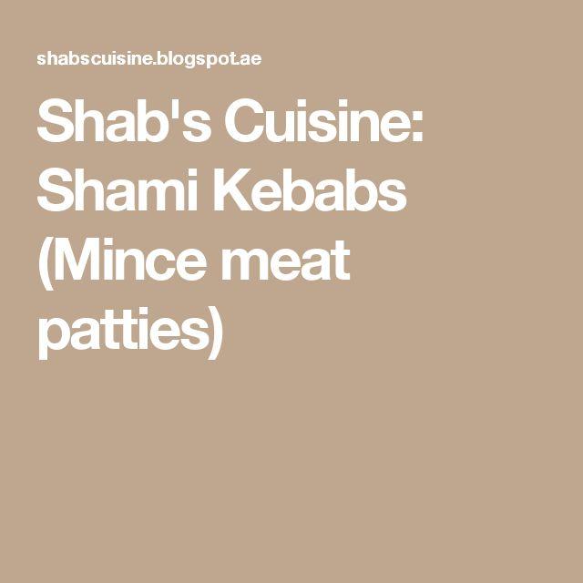 Shab's Cuisine: Shami Kebabs (Mince meat patties)