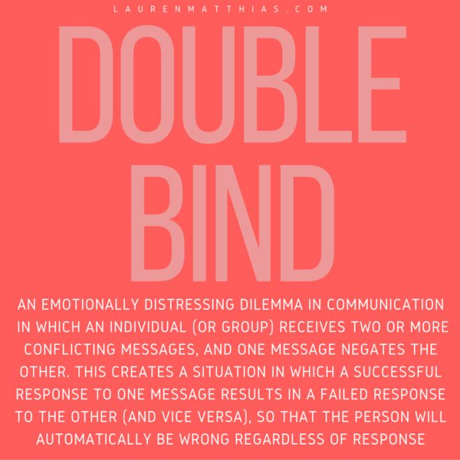double bind an emotionally distressing dilemma in communication conflicting messages, one message negates the other