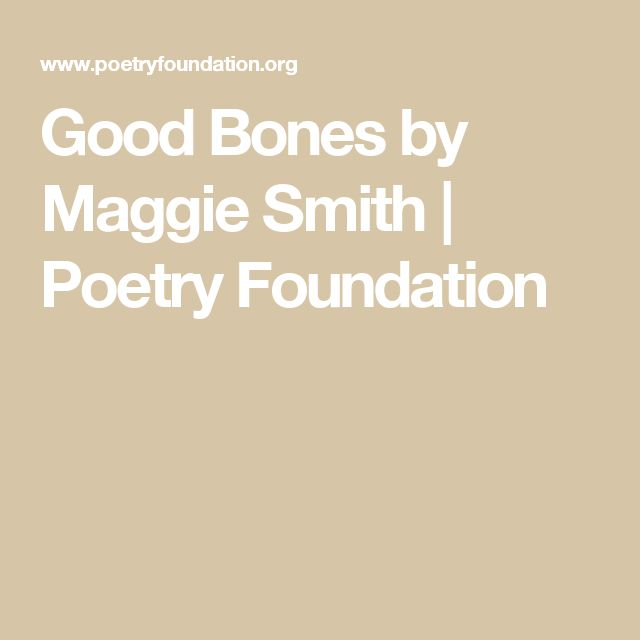 Good Bones by Maggie Smith | Poetry Foundation