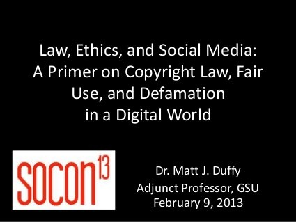Law, Ethics, and Social Media: A Primer on Copyright Law, Fair Use, and Defamation in a Digital World in the US