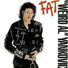 "#32. ""Fat""  ***  'Weird Al' Yankovic"
