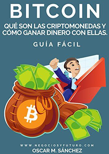 #BITCOIN: Qué Son las Criptomonedas y Cómo Ganar Dinero con Ellas. GUÍA FÁCIL eBook: Oscar M.Sánchez: Amazon.es: Tienda Kindle