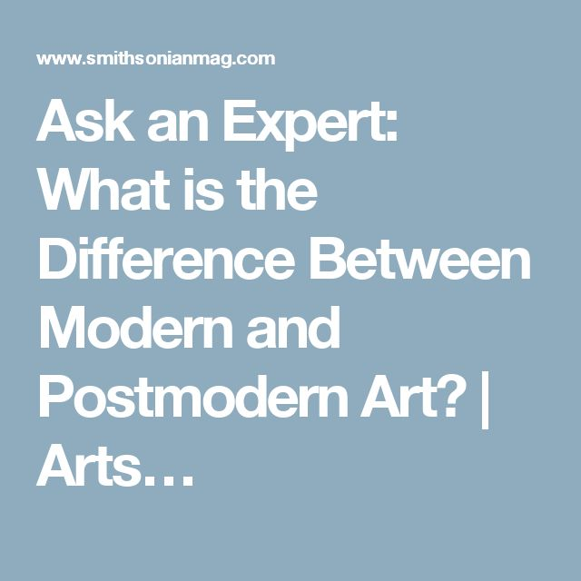 Ask an Expert: What is the Difference Between Modern and Postmodern Art? | Arts…