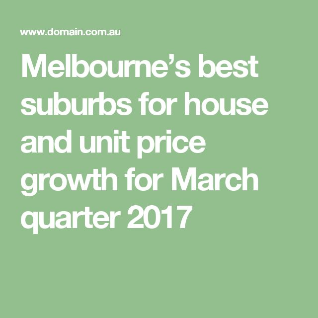 Melbourne's best suburbs for house and unit price growth for March quarter 2017