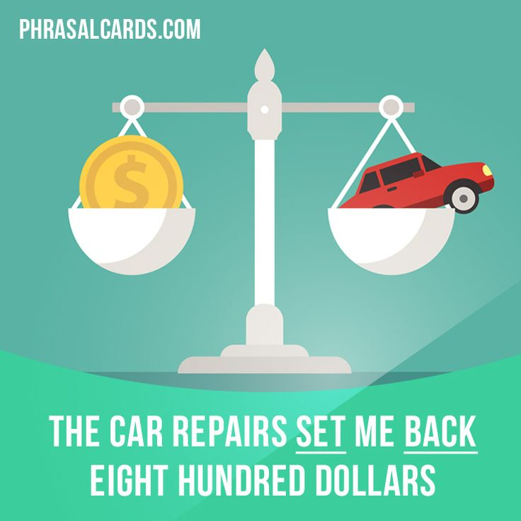 """Set back"" means ""to cost"". Example: The car repairs set me back eight hundred dollars. #phrasalverb #phrasalverbs #phrasal #verb #verbs #phrase #phrases - Repinned by Chesapeake College Adult Ed. We offer free classes on the Eastern Shore of MD to help you earn your GED - H.S. Diploma or Learn English (ESL). www.Chesapeake.edu"