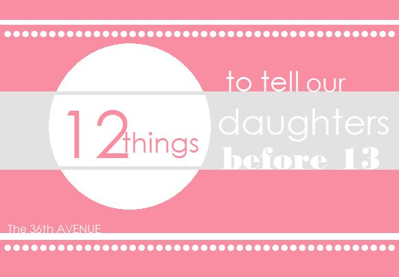 {12 things to tell our daughters before 13} Any of you moms of tweens have anything else to add?Site Thy, 36Th Avenue, 12 Things, Tween Advice Son, Parenting Tweens, Turn 13, Wonder Post, Parenting Tween Girls, Tween Parenting
