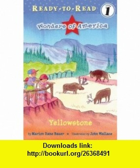 Yellowstone (Ready-To-Read - Level 1 (Quality)) (9781416954040) Marion Dane Bauer, John Wallace , ISBN-10: 141695404X  , ISBN-13: 978-1416954040 ,  , tutorials , pdf , ebook , torrent , downloads , rapidshare , filesonic , hotfile , megaupload , fileserve
