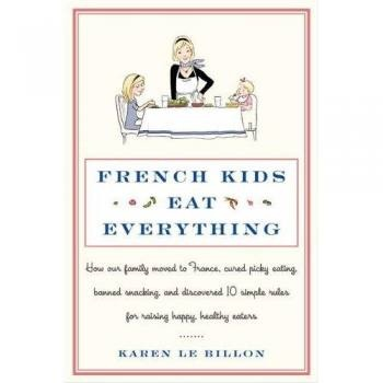 Finicky eaters? Read this book. Then go to France.: Picky Eating, Karen O'Neil, Eating Everything, Simple Rules, Healthy Eater, 10 Simple, Kids Eating, Families Moving, French Kids