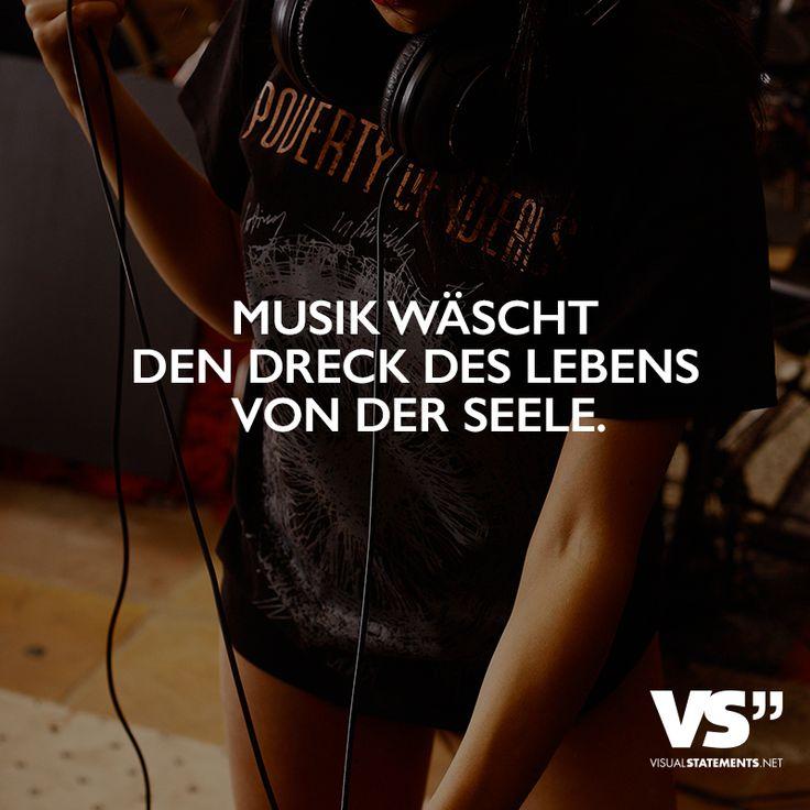 Musik wäscht den Dreck des Lebens von der Seele.