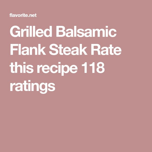 Grilled Balsamic Flank Steak Rate this recipe 118 ratings