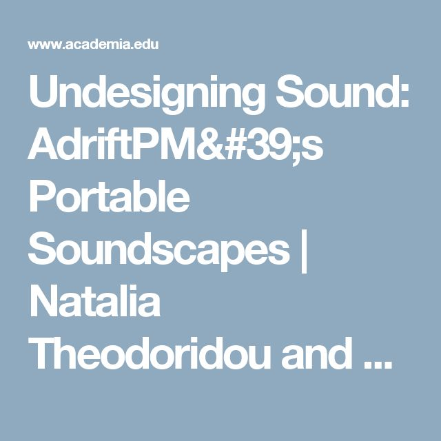 Undesigning Sound: AdriftPM's Portable Soundscapes | Natalia Theodoridou and Konstantinos Thomaidis - Academia.edu