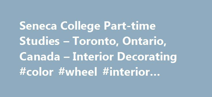 Seneca College Part-time Studies – Toronto, Ontario, Canada – Interior Decorating #color #wheel #interior #design http://design.nef2.com/seneca-college-part-time-studies-toronto-ontario-canada-interior-decorating-color-wheel-interior-design/  #interior design school toronto # Overview This program teaches the art and craft of interior decorating and prepares students for a rewarding career in this multifaceted industry. With emphasis on professional standards, students develop their…