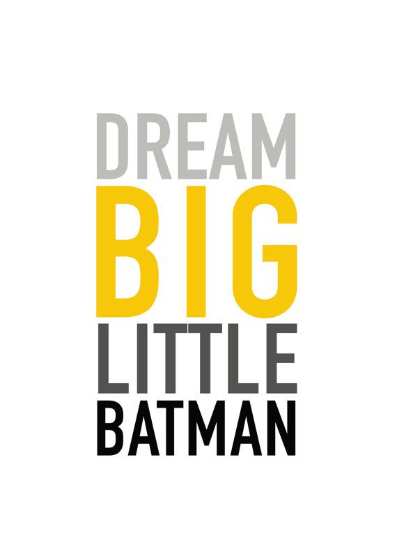 Dream Big Little Batman  Receive your instant download of this print in five different sizes within minutes of purchase.  You will receive five