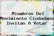 http://tecnoautos.com/wp-content/uploads/imagenes/tendencias/thumbs/miembros-del-movimiento-ciudadano-invitan-a-votar.jpg Movimiento Ciudadano. Miembros del Movimiento Ciudadano invitan a votar, Enlaces, Imágenes, Videos y Tweets - http://tecnoautos.com/actualidad/movimiento-ciudadano-miembros-del-movimiento-ciudadano-invitan-a-votar/