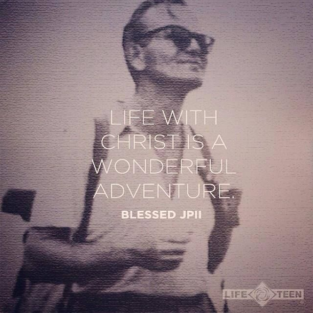 Life with Christ is a wonderful adventure. - Blessed Pope John Paul II