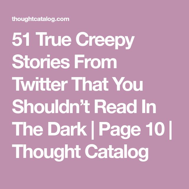 51 True Creepy Stories From Twitter That You Shouldn't Read In The Dark | Page 10 | Thought Catalog