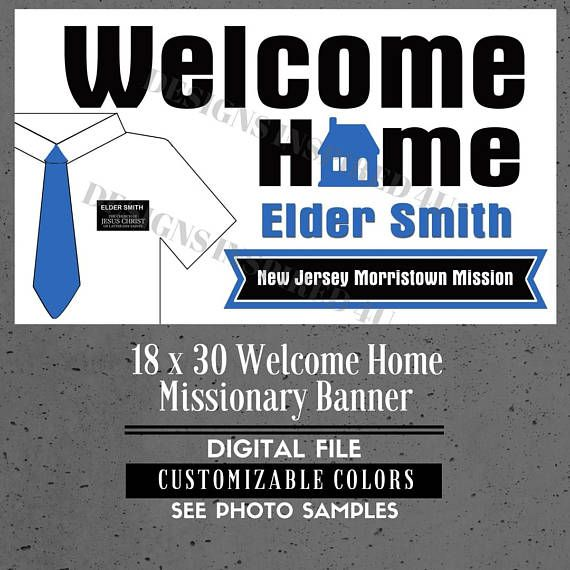 LDS Missionary Welcome Home Poster/ Banner digital file:  This fun welcome home sign is the perfect size to take to the airport or display at home to welcome that special missionary home! This is an 18 x 30 inch digital file. Completely customizable to have your missionary's name and mission. Any colors!