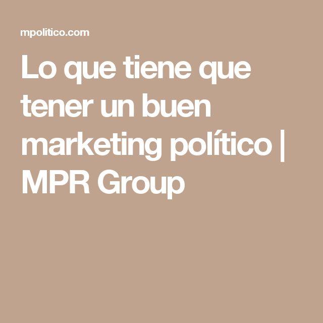 Lo que tiene que tener un buen marketing político | MPR Group