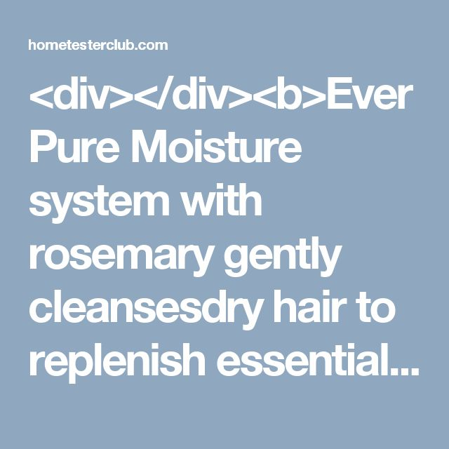 <div></div><b>EverPure Moisture system with rosemary gently cleansesdry hair to replenish essential moisture, lush-touch softnessand luminous shine.</b> Color-treated hair requires special care.Our formulas are especially gentle on color. There are noharsh sulfates, salts or surfactants that can strip, dull anddamage hair. Experience a purely sensorial lush, luxuriouslather and a fresh aromatic fragrance that blooms.<br><br><b><u>DIRECTIONS:</u></b> Apply to wet hair and massage gently into…